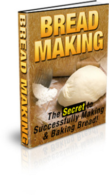Product picture *NEW* Bread Making - The Secret to Successfully Make & Bake Bread!